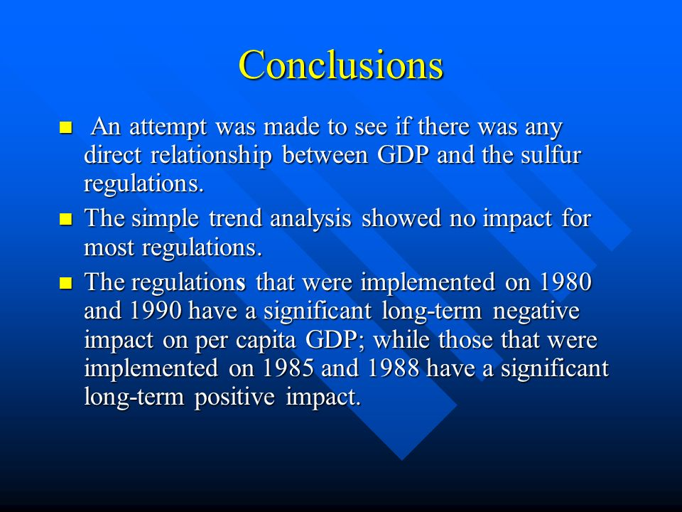 Conclusions An attempt was made to see if there was any direct relationship between GDP and the sulfur regulations.
