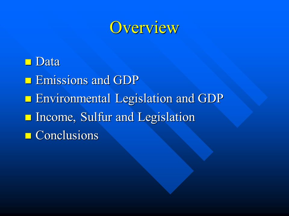 Overview Data Data Emissions and GDP Emissions and GDP Environmental Legislation and GDP Environmental Legislation and GDP Income, Sulfur and Legislation Income, Sulfur and Legislation Conclusions Conclusions