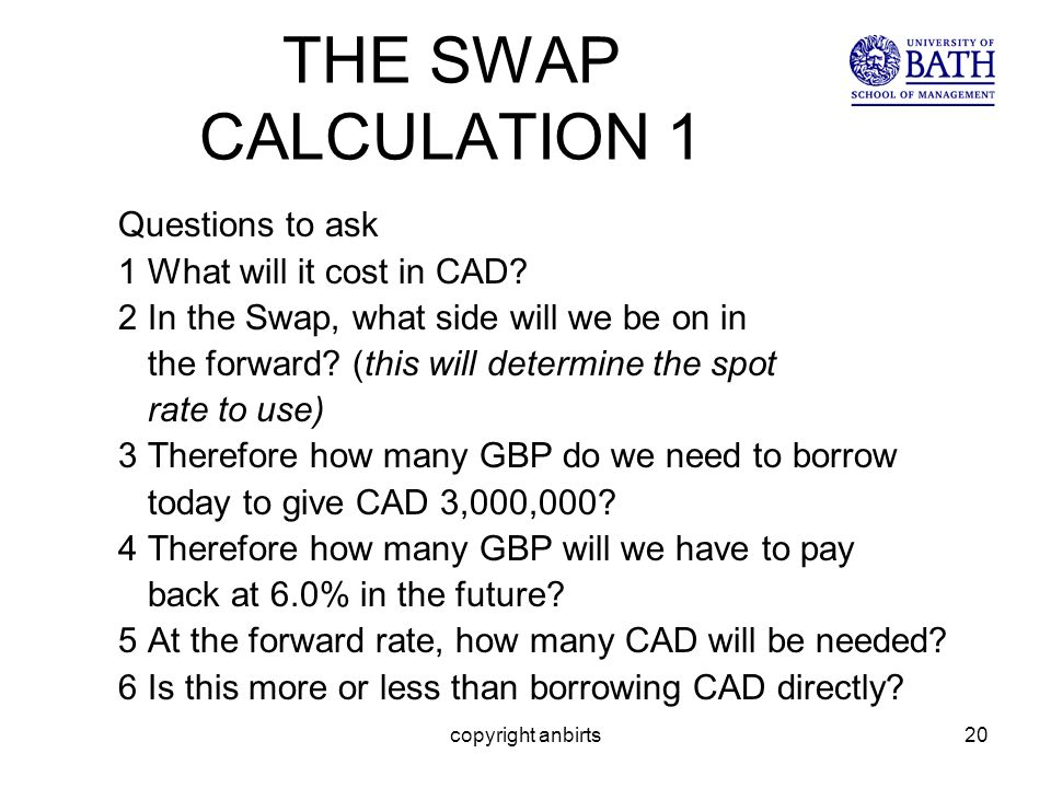copyright anbirts20 THE SWAP CALCULATION 1 Questions to ask 1 What will it cost in CAD.