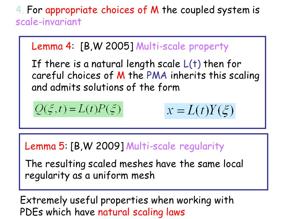 Lemma 4: [B,W 2005] Multi-scale property If there is a natural length scale L(t) then for careful choices of M the PMA inherits this scaling and admits solutions of the form Extremely useful properties when working with PDEs which have natural scaling laws 4.