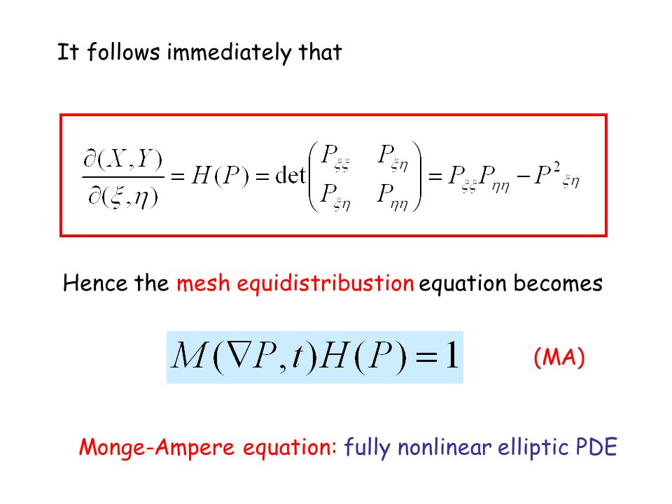 Monge-Ampere equation: fully nonlinear elliptic PDE It follows immediately that Hence the mesh equidistribustion equation becomes (MA)