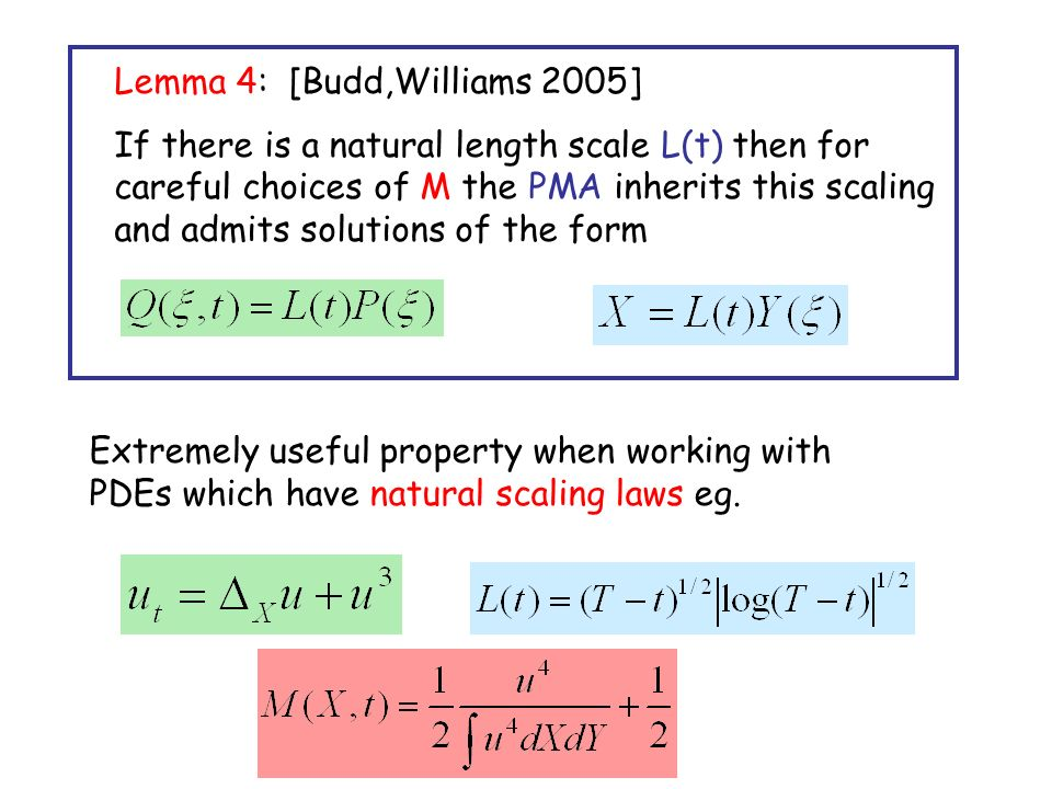 Lemma 4: [Budd,Williams 2005] If there is a natural length scale L(t) then for careful choices of M the PMA inherits this scaling and admits solutions of the form Extremely useful property when working with PDEs which have natural scaling laws eg.
