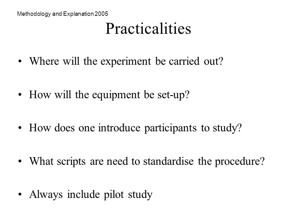 Methodology and Explanation 2005 Practicalities Where will the experiment be carried out.