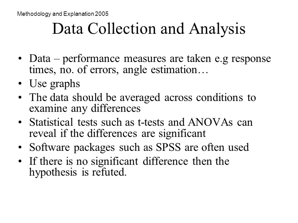 Methodology and Explanation 2005 Data Collection and Analysis Data – performance measures are taken e.g response times, no.