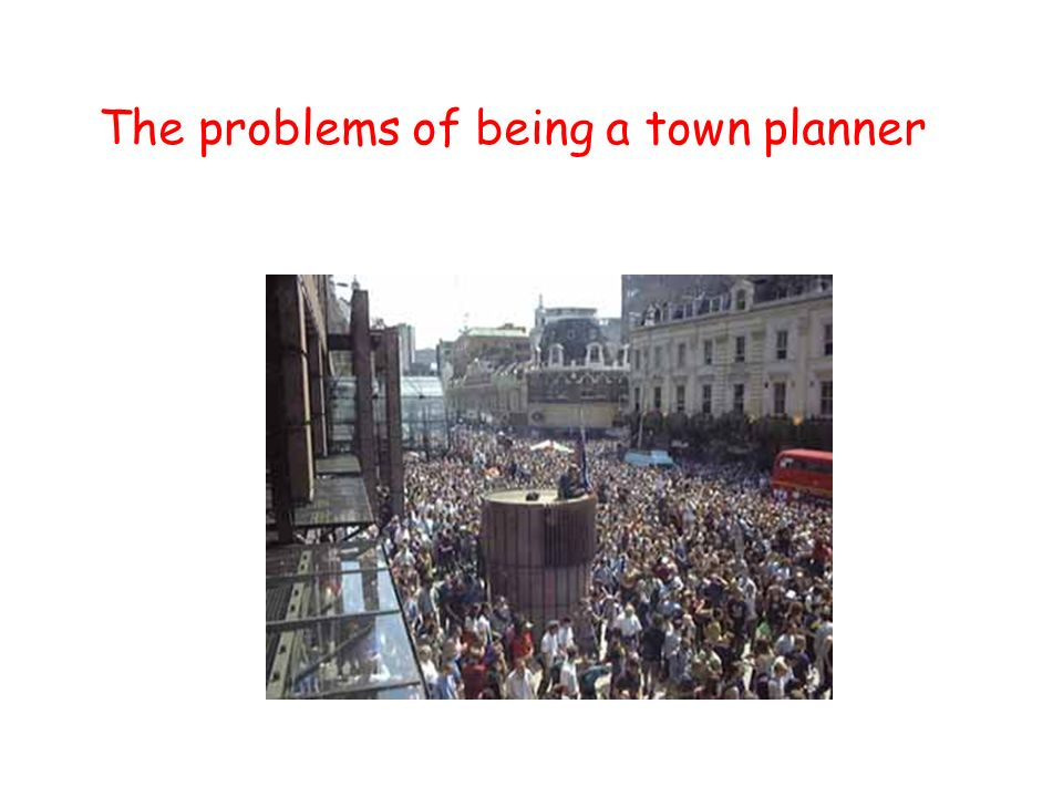 The problems of being a town planner