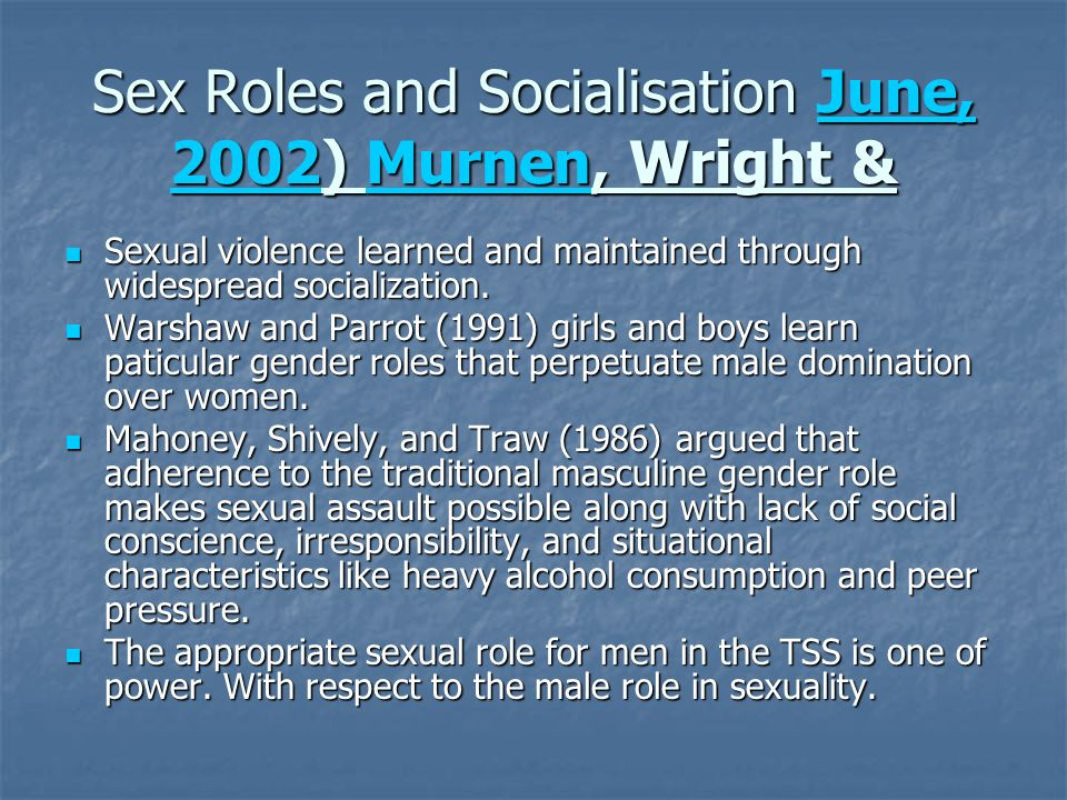 Sex Roles and Socialisation June, 2002) Murnen, Wright & June, 2002MurnenJune, 2002Murnen Sexual violence learned and maintained through widespread socialization.