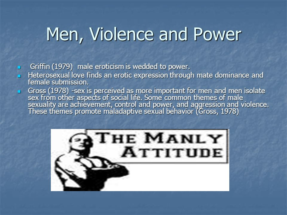 Men, Violence and Power Griffin (1979) male eroticism is wedded to power.
