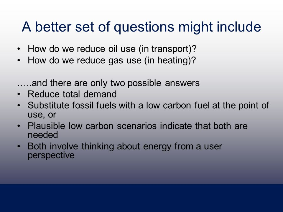 A better set of questions might include How do we reduce oil use (in transport).
