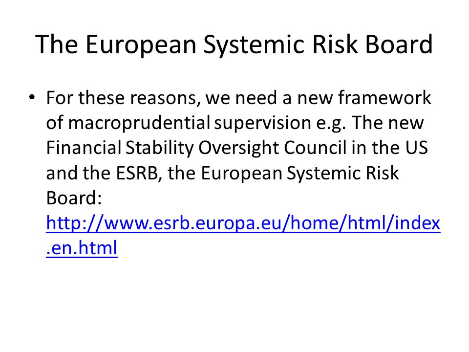 The European Systemic Risk Board For these reasons, we need a new framework of macroprudential supervision e.g.