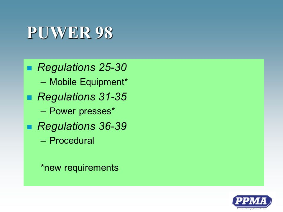 PUWER 98 n Regulations –Mobile Equipment* n Regulations –Power presses* n Regulations –Procedural *new requirements