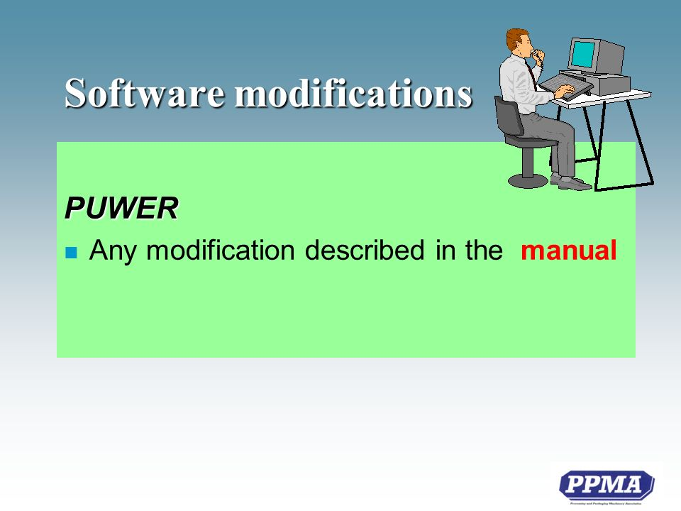 Software modifications PUWER n Any modification described in the manual