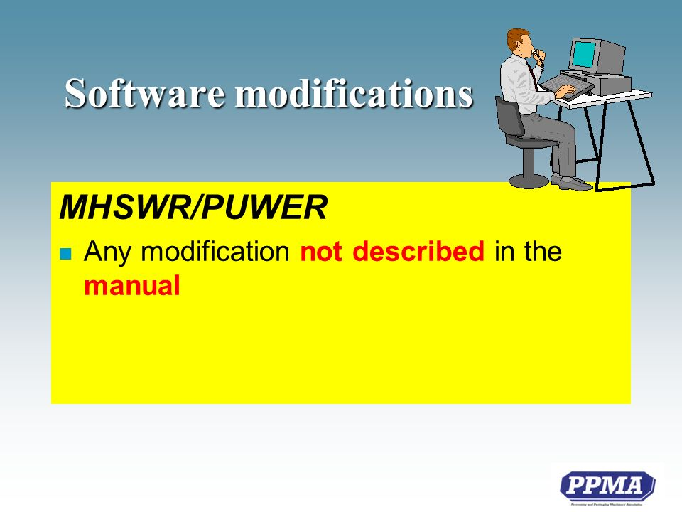 Software modifications MHSWR/PUWER n Any modification not described in the manual