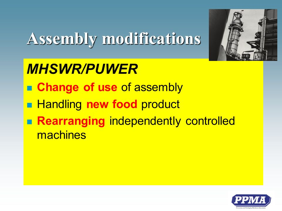 Assembly modifications MHSWR/PUWER n Change of use of assembly n Handling new food product n Rearranging independently controlled machines