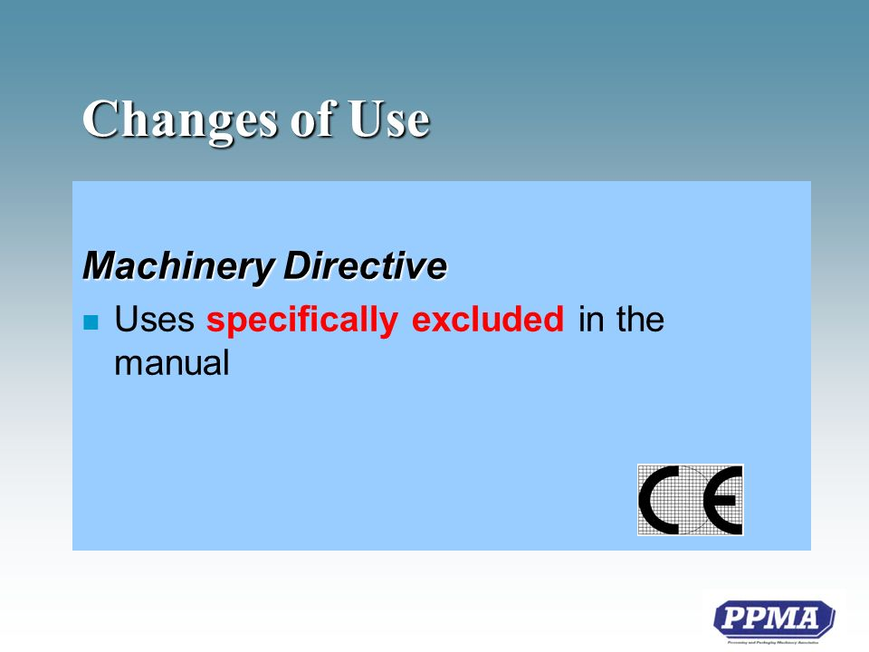 Changes of Use Machinery Directive n Uses specifically excluded in the manual