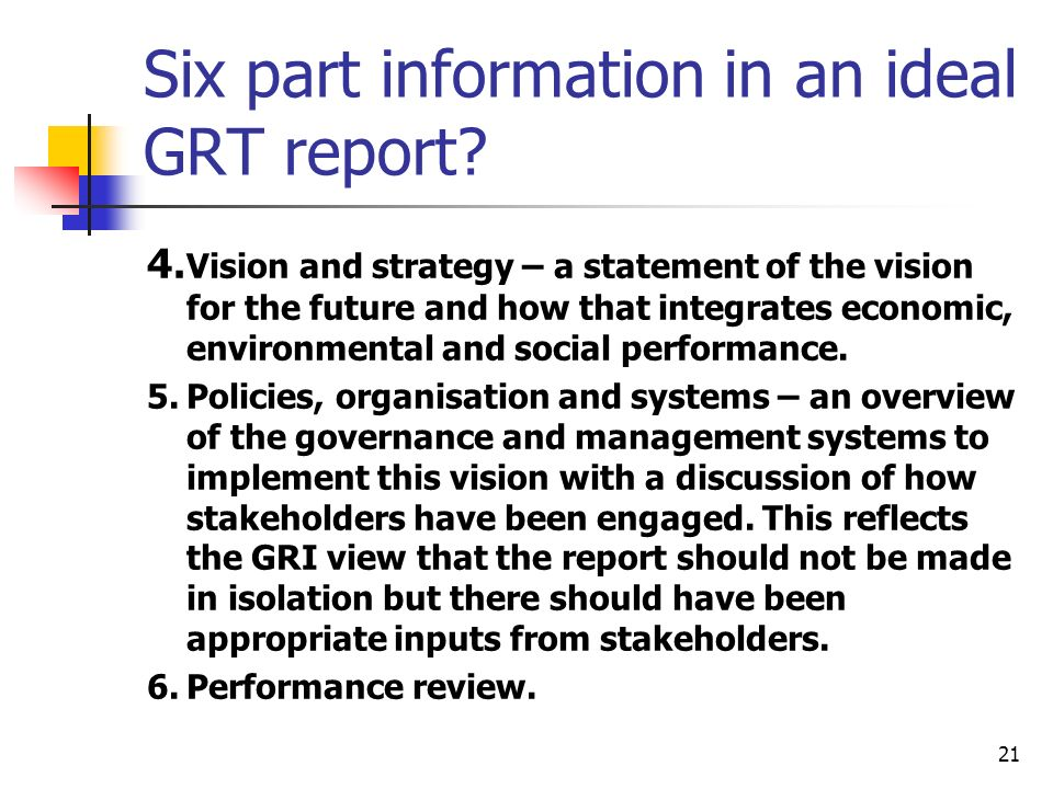 21 Six part information in an ideal GRT report. 4.