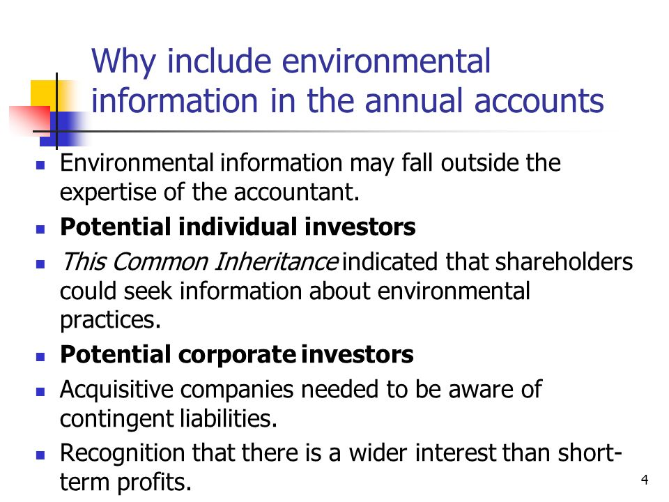 4 Why include environmental information in the annual accounts Environmental information may fall outside the expertise of the accountant.