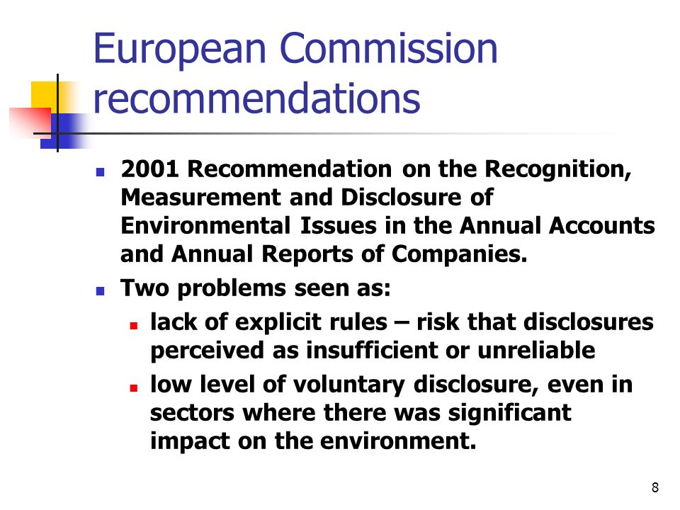 8 European Commission recommendations 2001 Recommendation on the Recognition, Measurement and Disclosure of Environmental Issues in the Annual Accounts and Annual Reports of Companies.