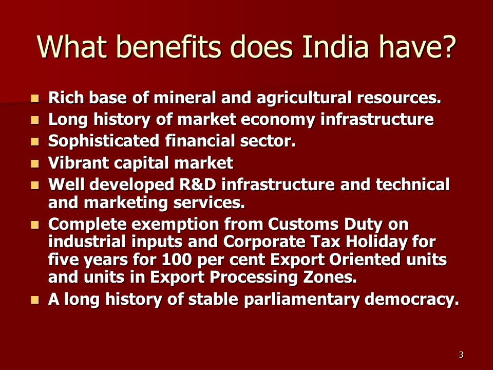 3 What benefits does India have. Rich base of mineral and agricultural resources.