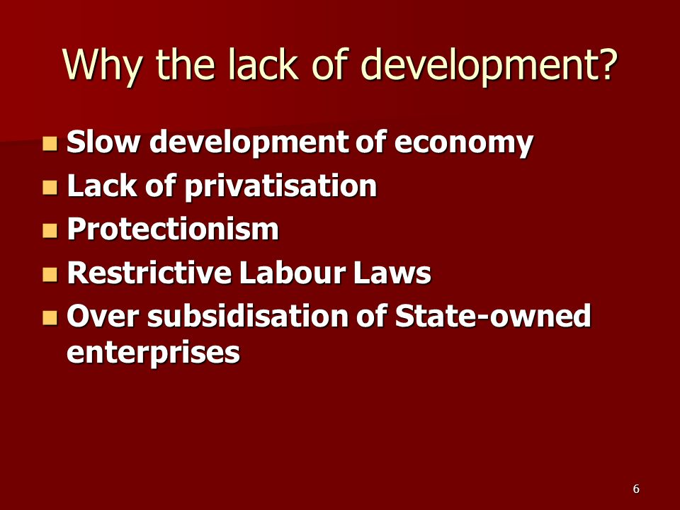 6 Why the lack of development.