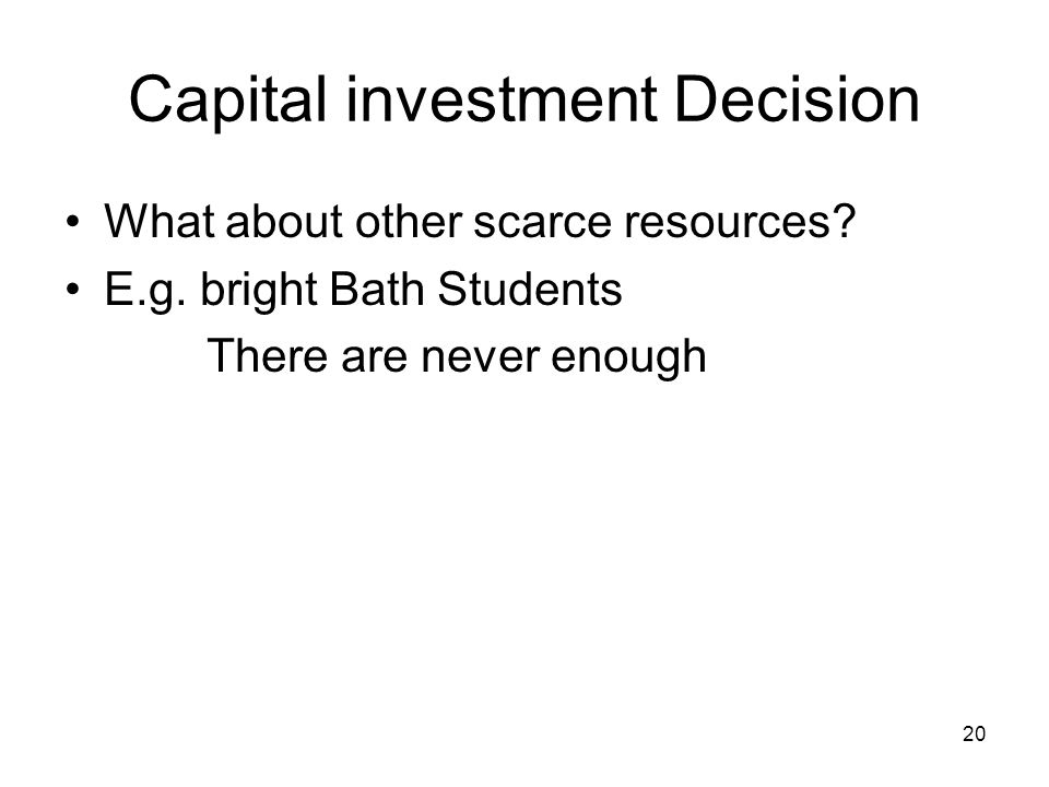 20 Capital investment Decision What about other scarce resources.