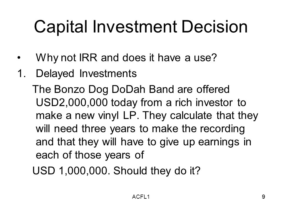 9ACFL19 Capital Investment Decision Why not IRR and does it have a use.