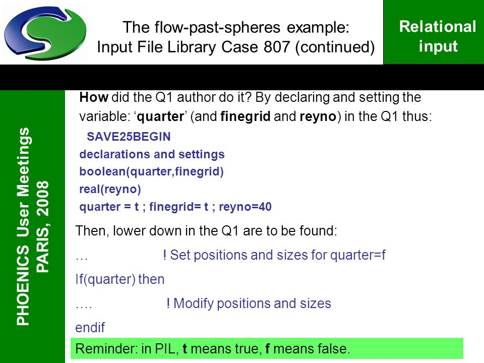 PHOENICS User Meetings PARIS, 2008 Relational input The flow-past-spheres example: Input File Library Case 807 (continued) How did the Q1 author do it.