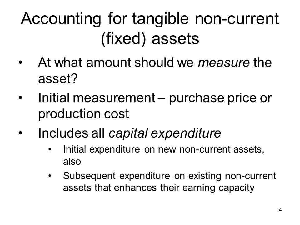 4 Accounting for tangible non-current (fixed) assets At what amount should we measure the asset.