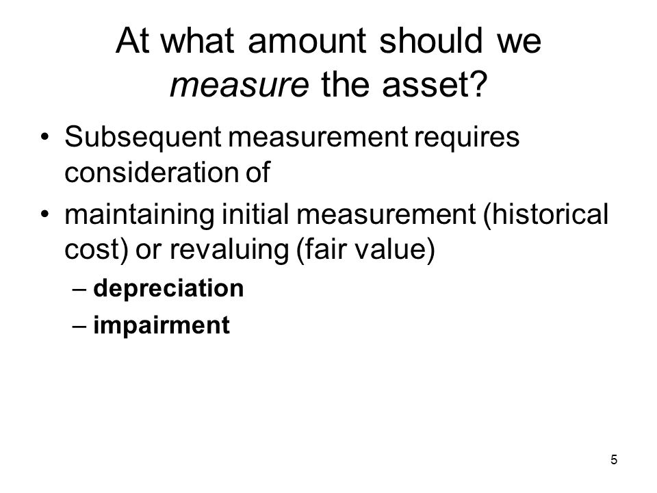 5 At what amount should we measure the asset.