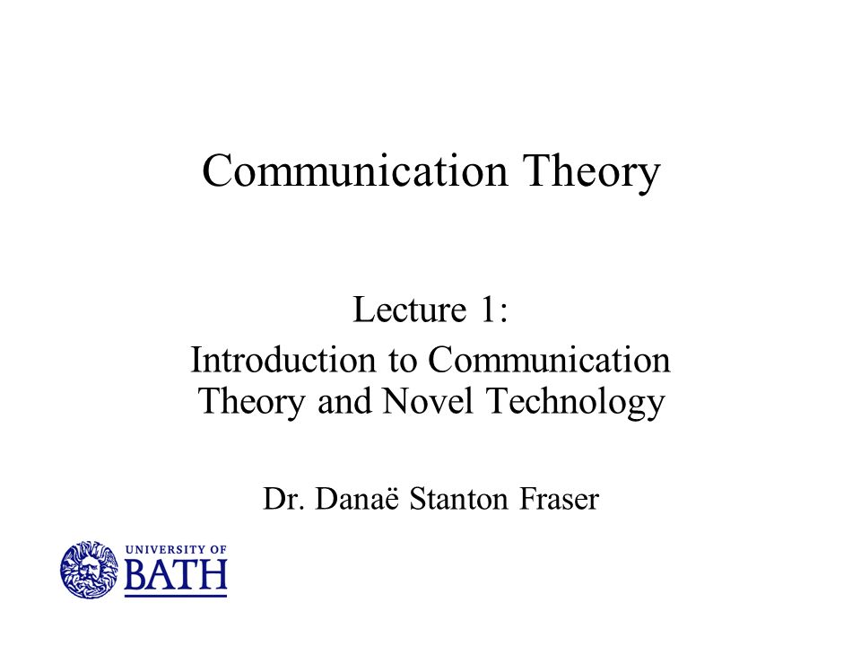 Communication Theory Lecture 1: Introduction to Communication Theory and Novel Technology Dr.