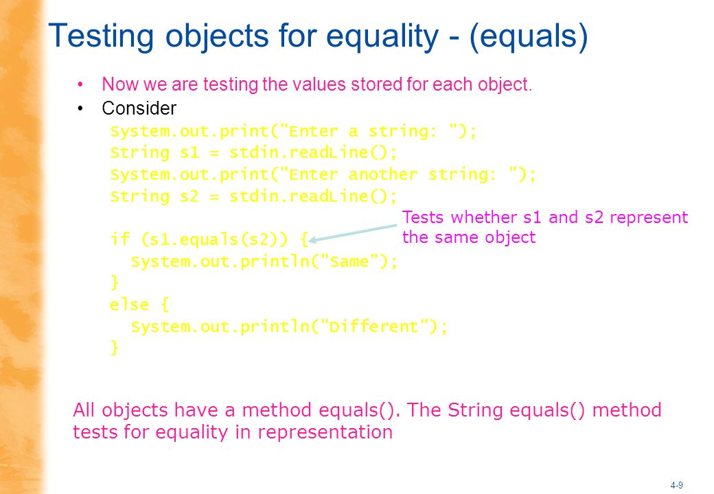 4-9 Testing objects for equality - (equals) Now we are testing the values stored for each object.