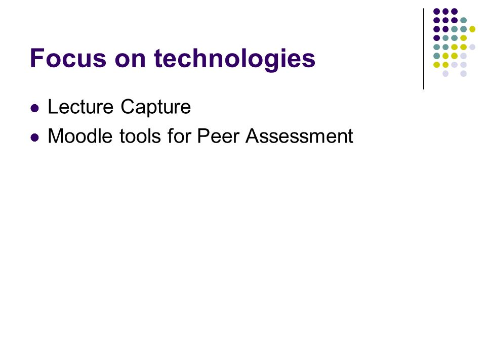 Focus on technologies Lecture Capture Moodle tools for Peer Assessment
