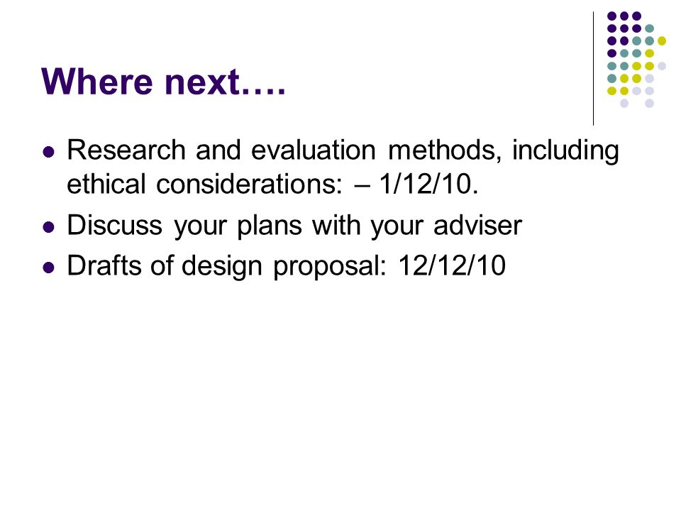 Where next…. Research and evaluation methods, including ethical considerations: – 1/12/10.