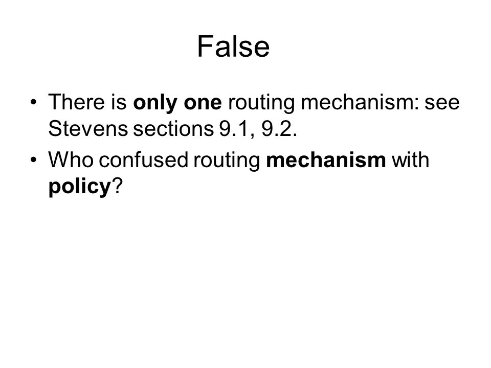 False There is only one routing mechanism: see Stevens sections 9.1, 9.2.