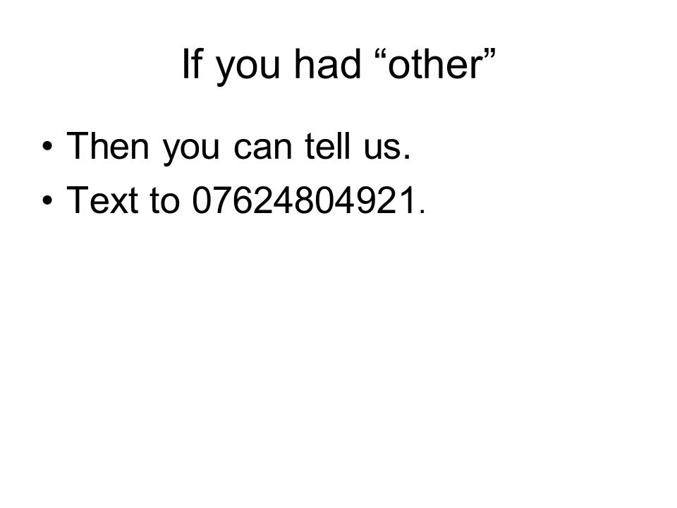 If you had other Then you can tell us. Text to 07624804921.