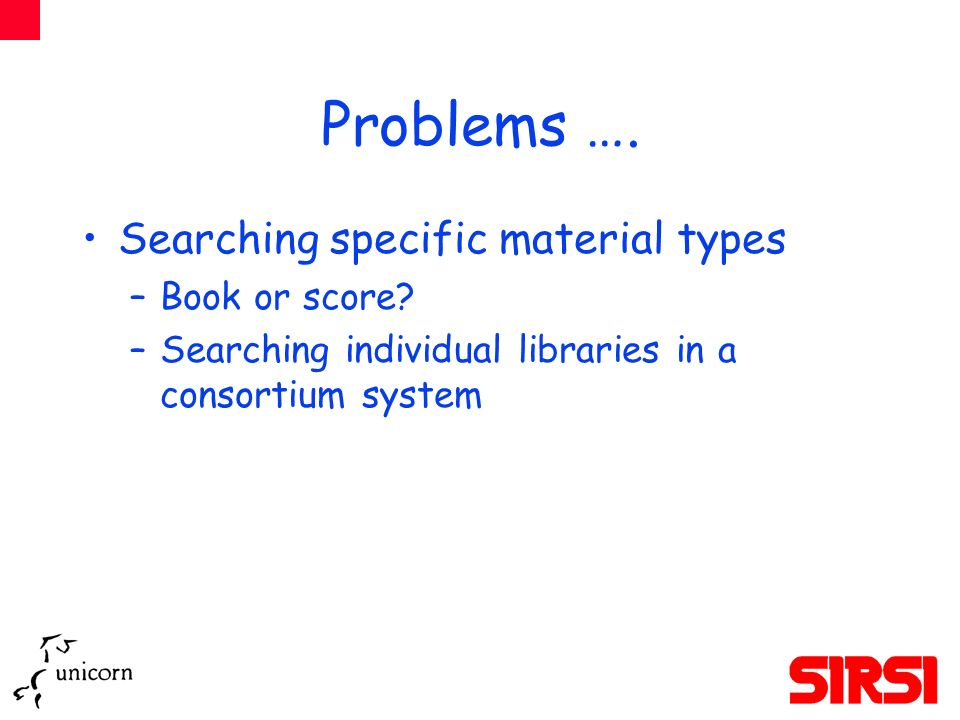Problems …. Searching specific material types –Book or score.