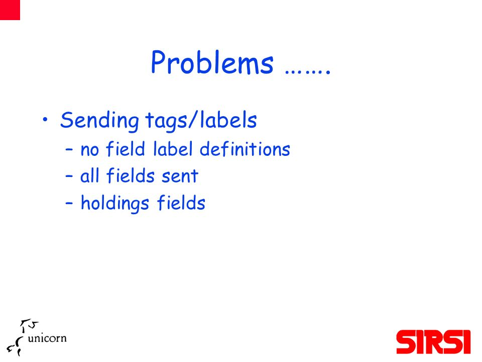 Problems ……. Sending tags/labels –no field label definitions –all fields sent –holdings fields