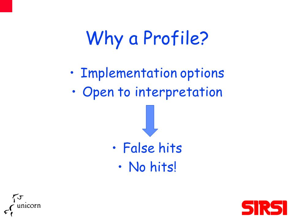 Why a Profile Implementation options Open to interpretation False hits No hits!