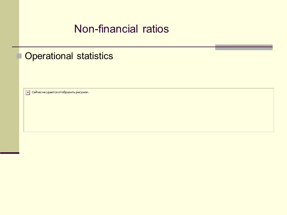 Non-financial ratios Operational statistics