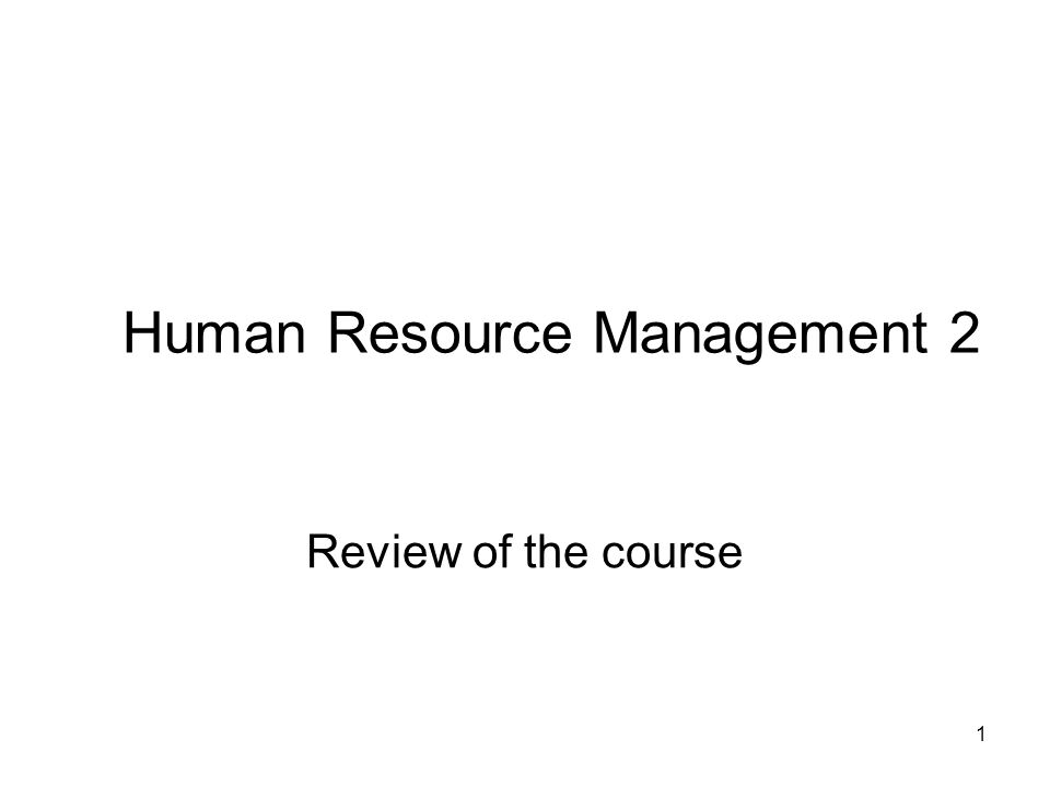 1 Human Resource Management 2 Review of the course