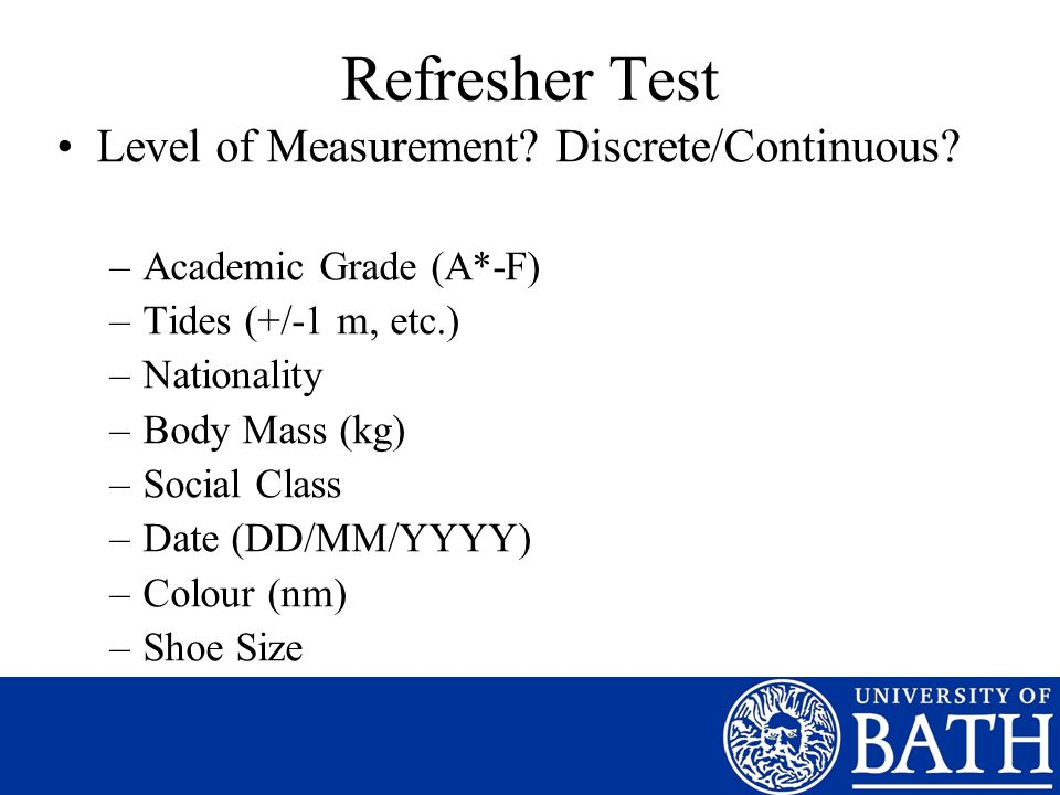 Refresher Test Level of Measurement. Discrete/Continuous.