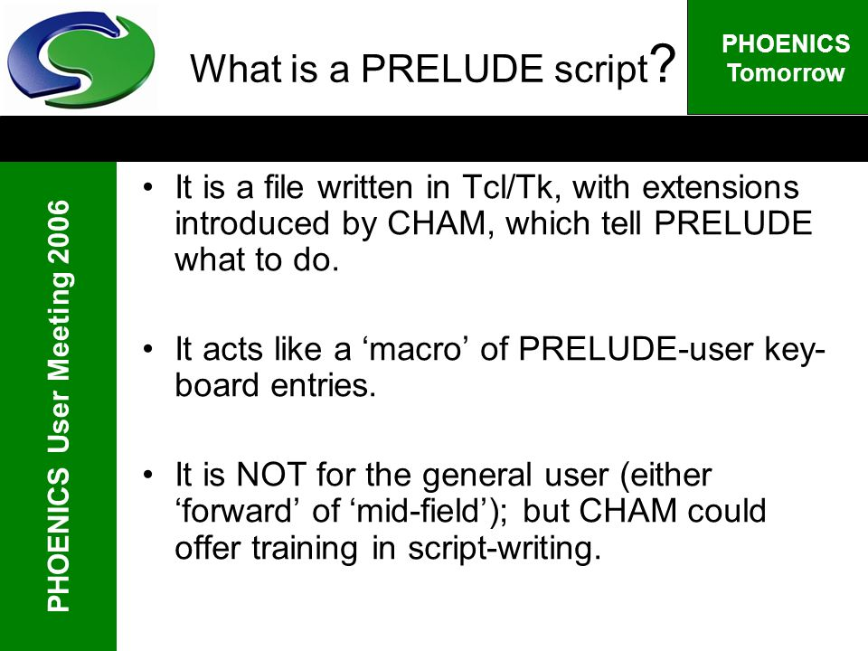 PHOENICS User Meeting 2006 PHOENICS Tomorrow What is a PRELUDE script .