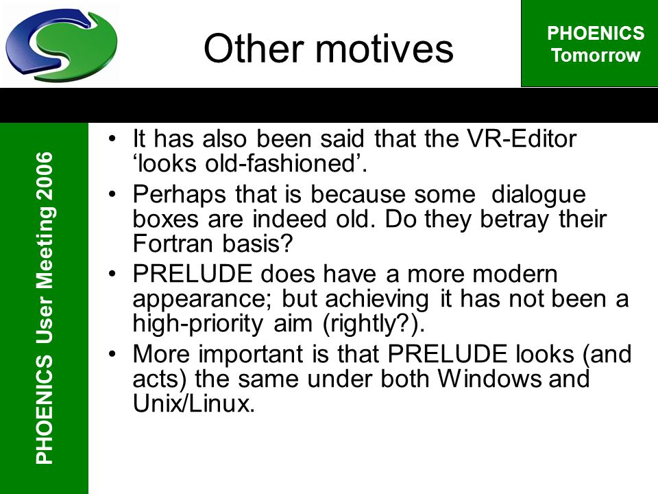PHOENICS User Meeting 2006 PHOENICS Tomorrow Other motives It has also been said that the VR-Editor looks old-fashioned.