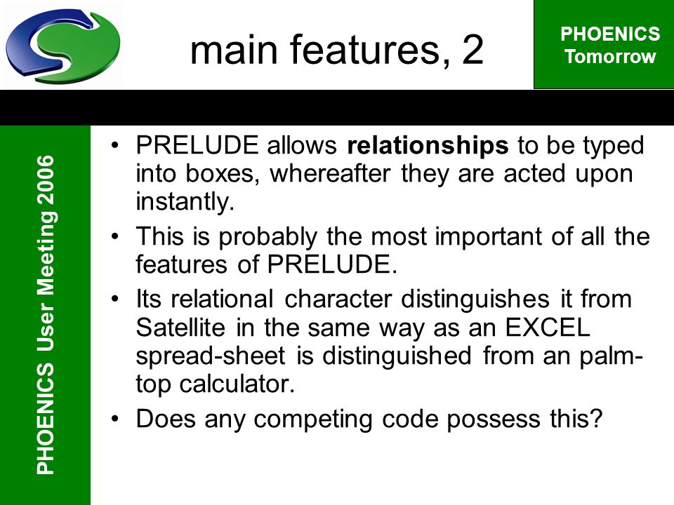 PHOENICS User Meeting 2006 PHOENICS Tomorrow main features, 2 PRELUDE allows relationships to be typed into boxes, whereafter they are acted upon instantly.