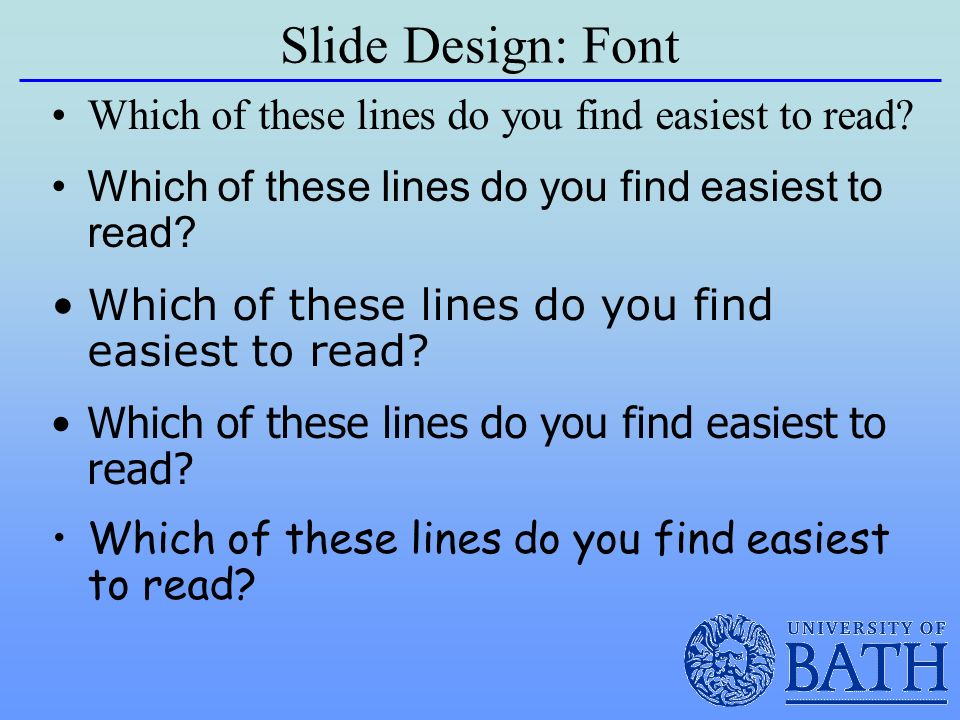 Slide Design: Font Which of these lines do you find easiest to read