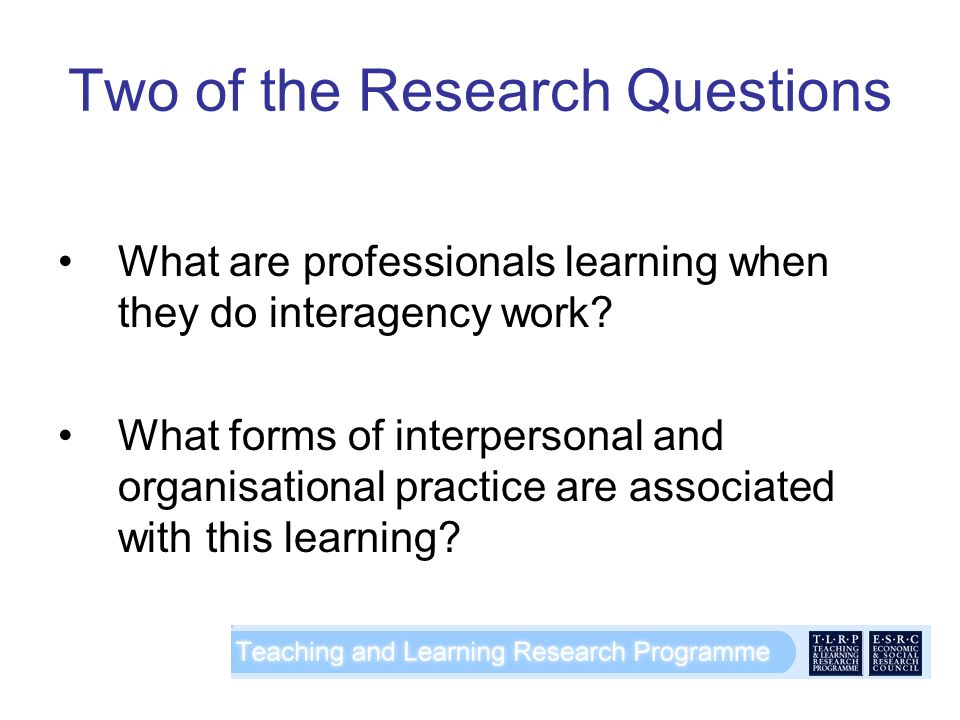 Two of the Research Questions What are professionals learning when they do interagency work.