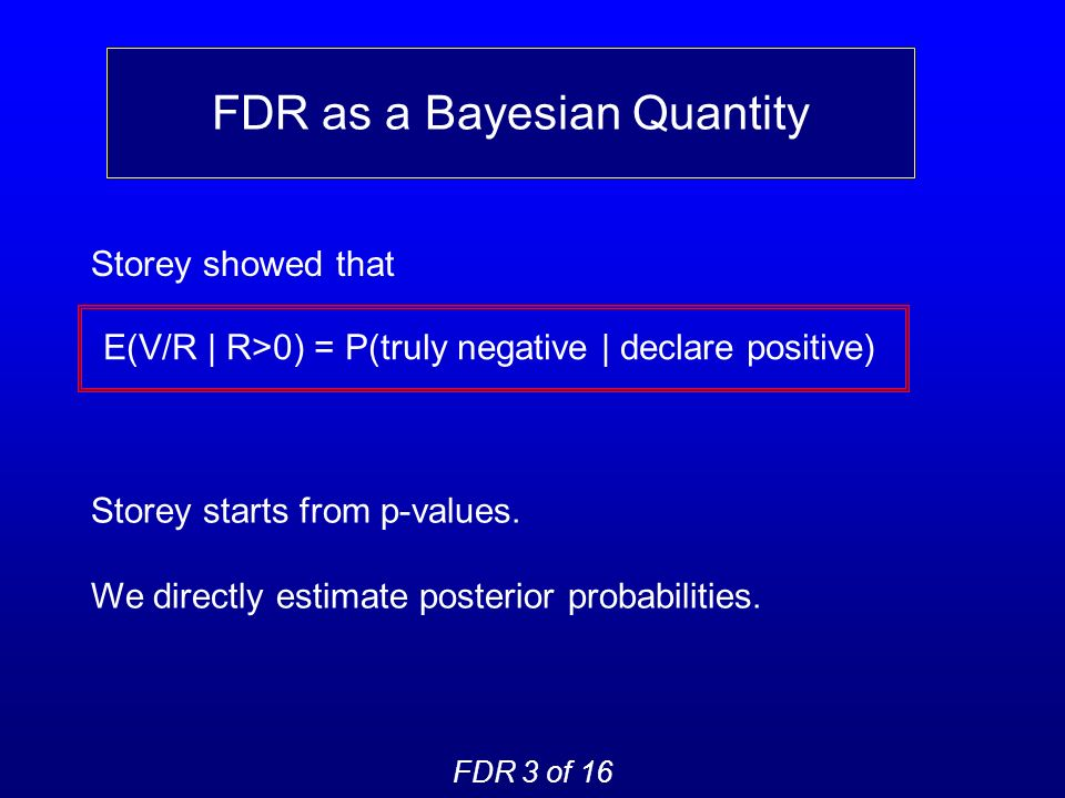 Storey showed that FDR as a Bayesian Quantity FDR 3 of 16 Storey starts from p-values.