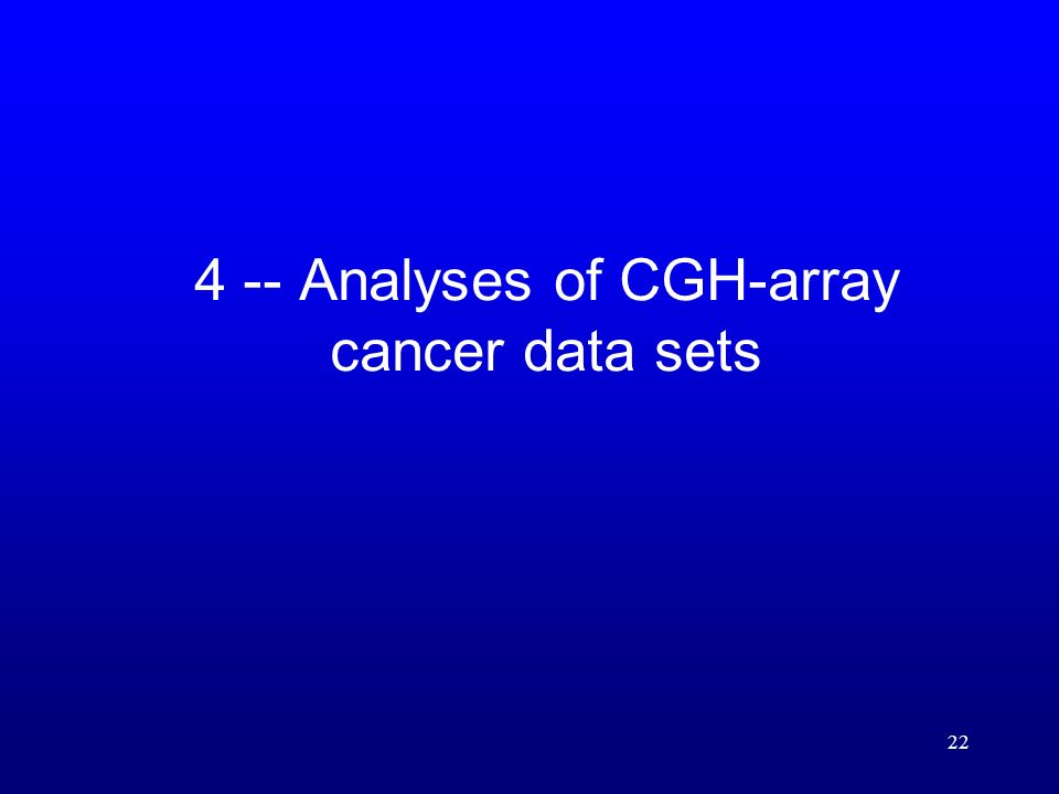 22 4 -- Analyses of CGH-array cancer data sets