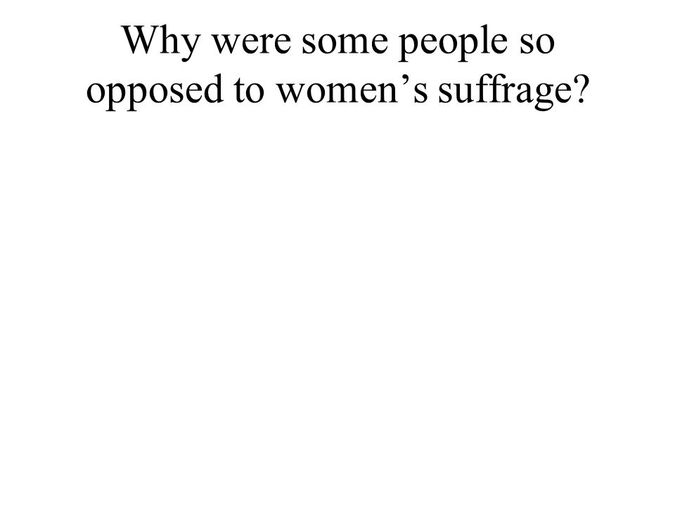 Why were some people so opposed to womens suffrage