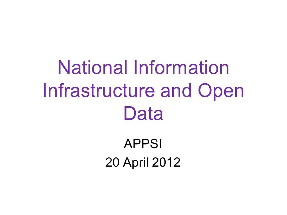 National Information Infrastructure and Open Data APPSI 20 April 2012