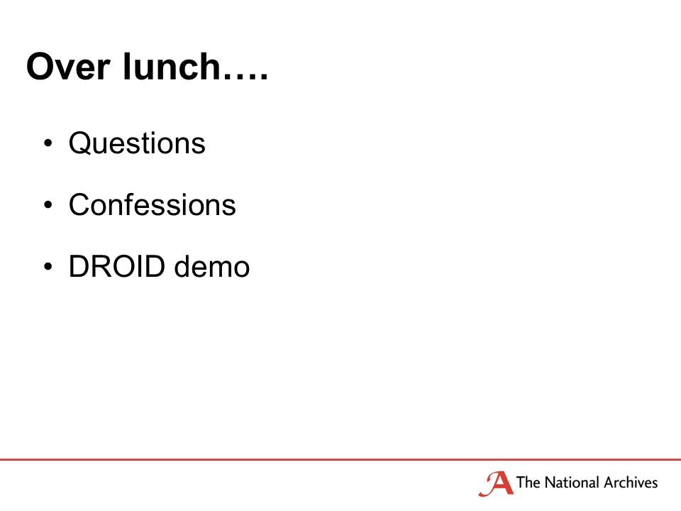 Over lunch…. Questions Confessions DROID demo